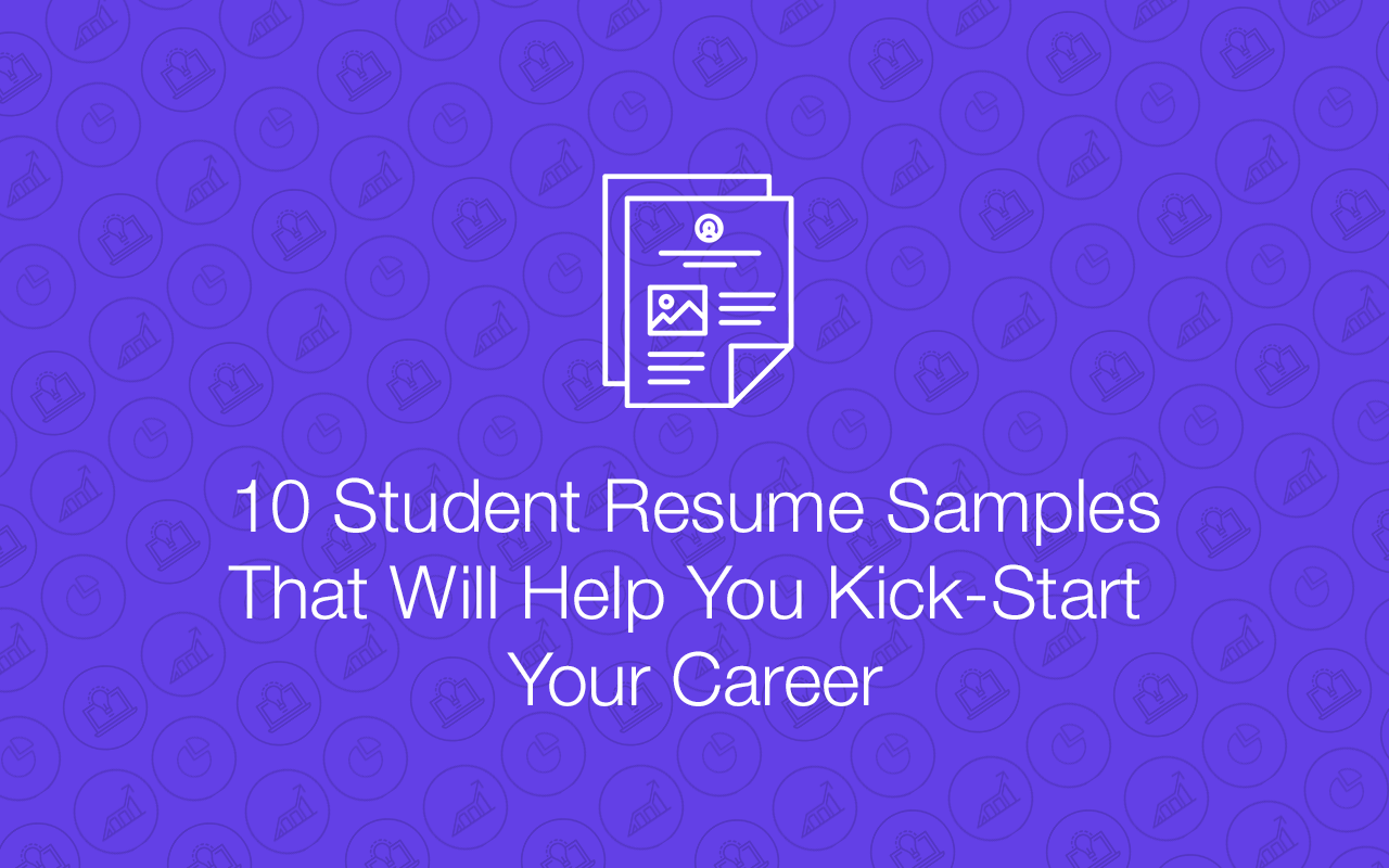 10 Student Resume Samples That Will Help You Kick-Start Your Career